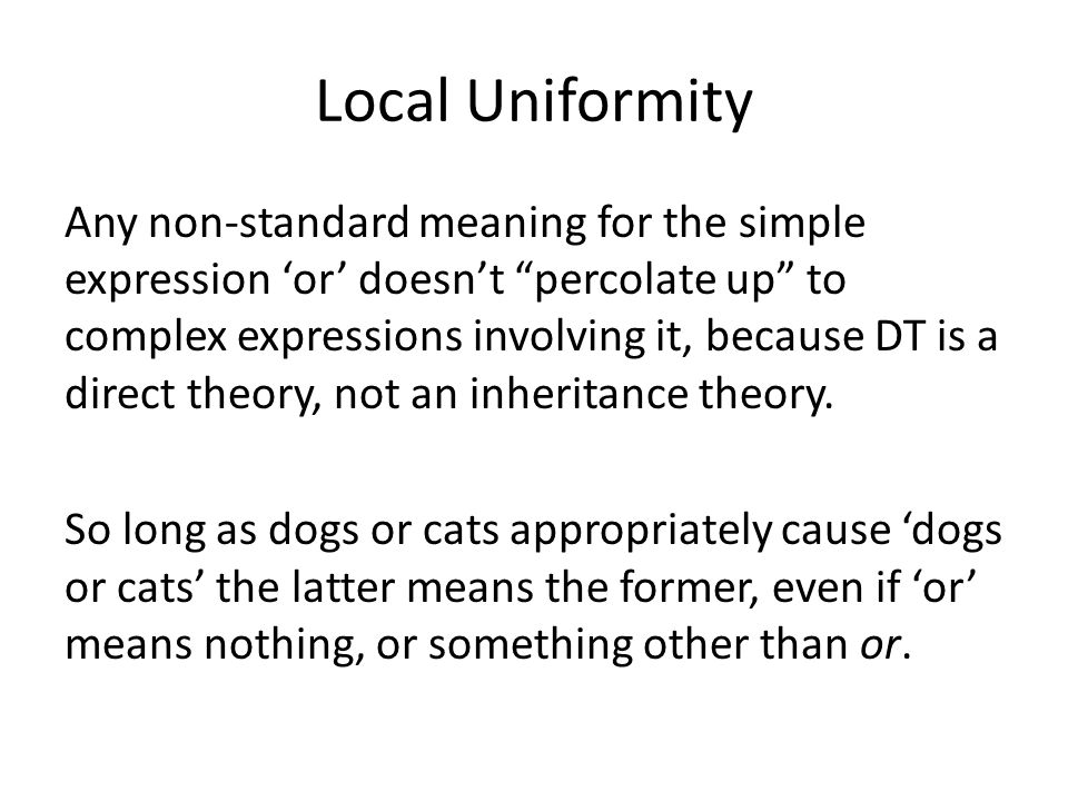 Local Uniformity Any non-standard meaning for the simple expression or doesnt percolate up to complex expressions involving it, because DT is a direct theory, not an inheritance theory.
