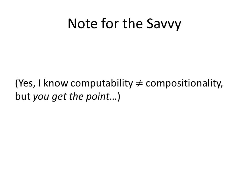 Note for the Savvy (Yes, I know computability compositionality, but you get the point…)