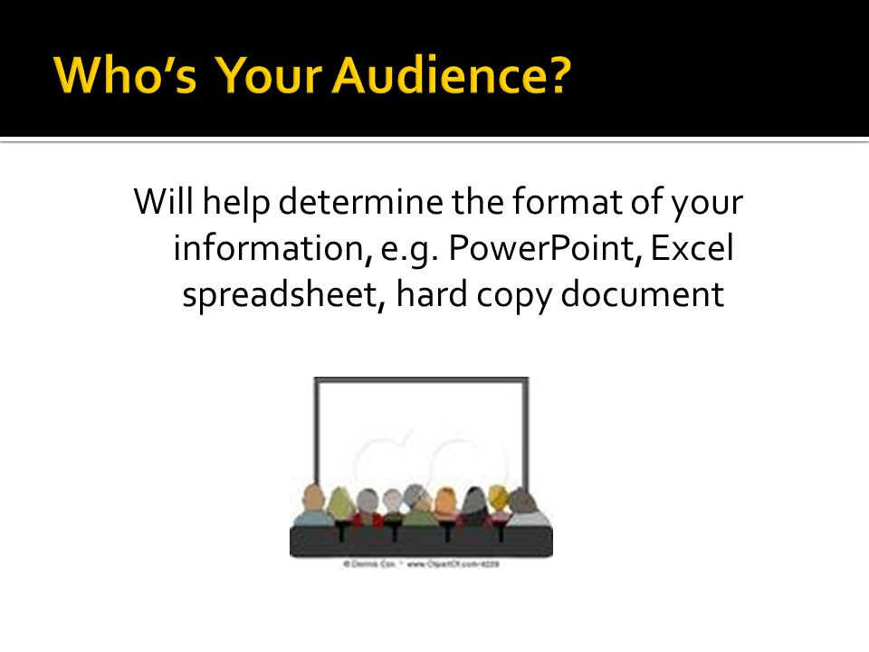 Will help determine the format of your information, e.g.