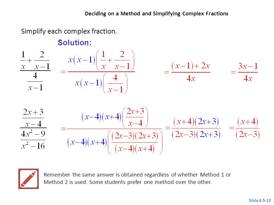 Simplify each complex fraction. Remember the same answer is obtained regardless of whether Method 1 or Method 2 is used. Some students prefer one meth