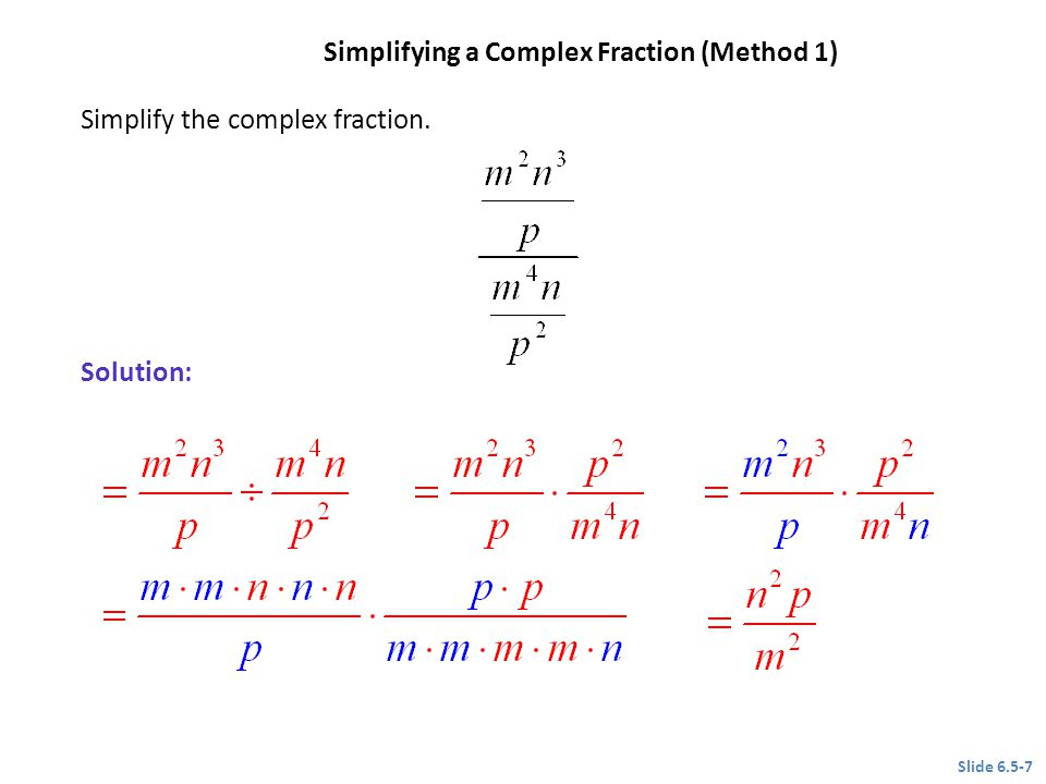 Simplify the complex fraction. Solution: Slide 6.5-7 Simplifying a Complex Fraction (Method 1) CLASSROOM EXAMPLE 2