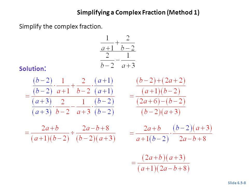 Solution : Simplify the complex fraction. Slide 6.5-8 Simplifying a Complex Fraction (Method 1) CLASSROOM EXAMPLE 3
