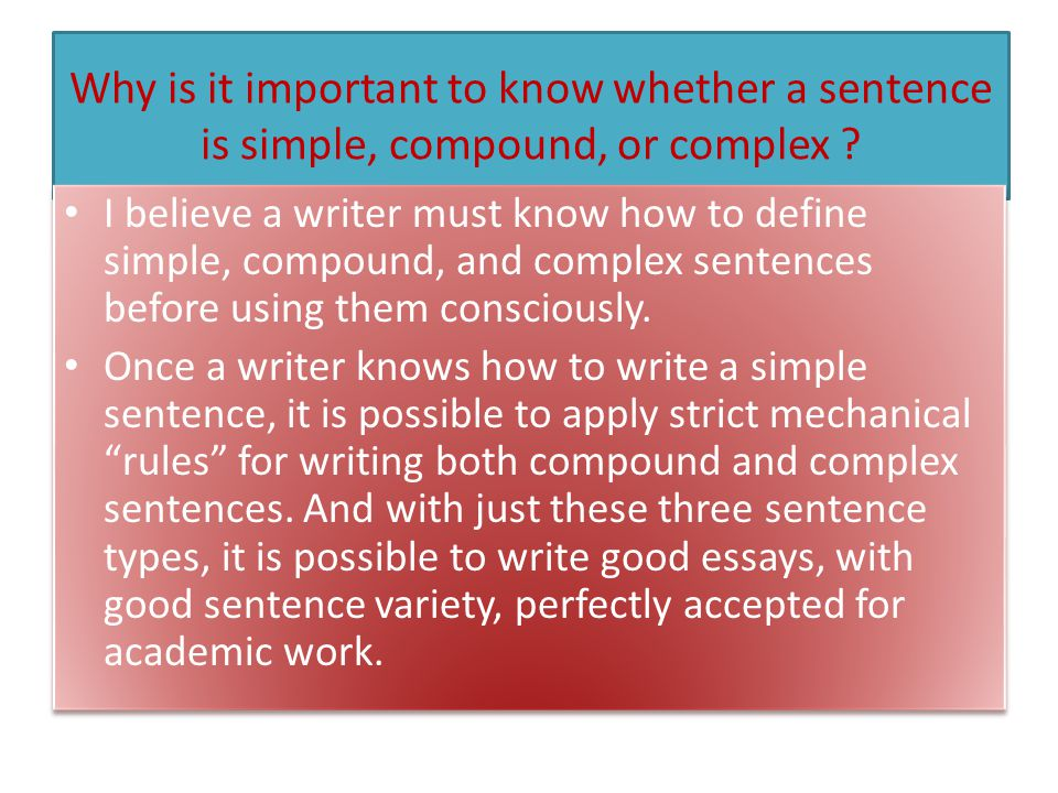 Why is it important to know whether a sentence is simple, compound, or complex .