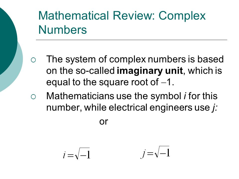 Mathematical Review: Complex Numbers The system of complex numbers is based on the so-called imaginary unit, which is equal to the square root of 1. M