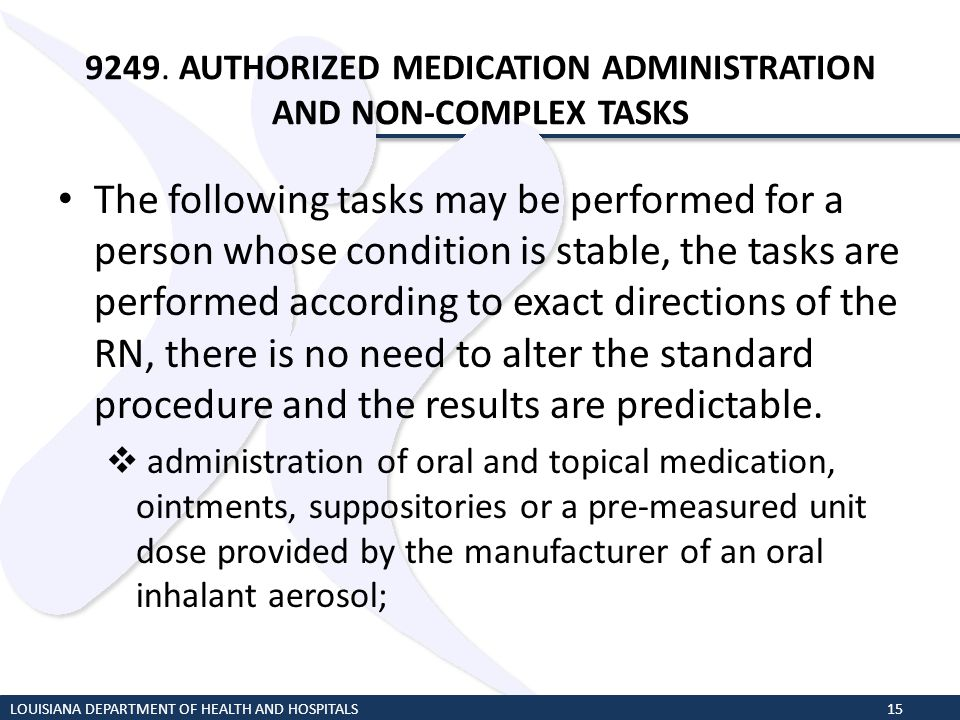 9249. AUTHORIZED MEDICATION ADMINISTRATION AND NON-COMPLEX TASKS The following tasks may be performed for a person whose condition is stable, the task