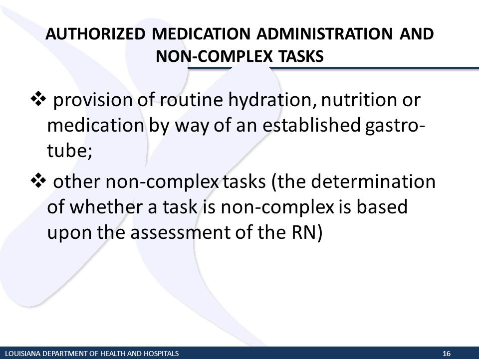 AUTHORIZED MEDICATION ADMINISTRATION AND NON-COMPLEX TASKS provision of routine hydration, nutrition or medication by way of an established gastro- tu