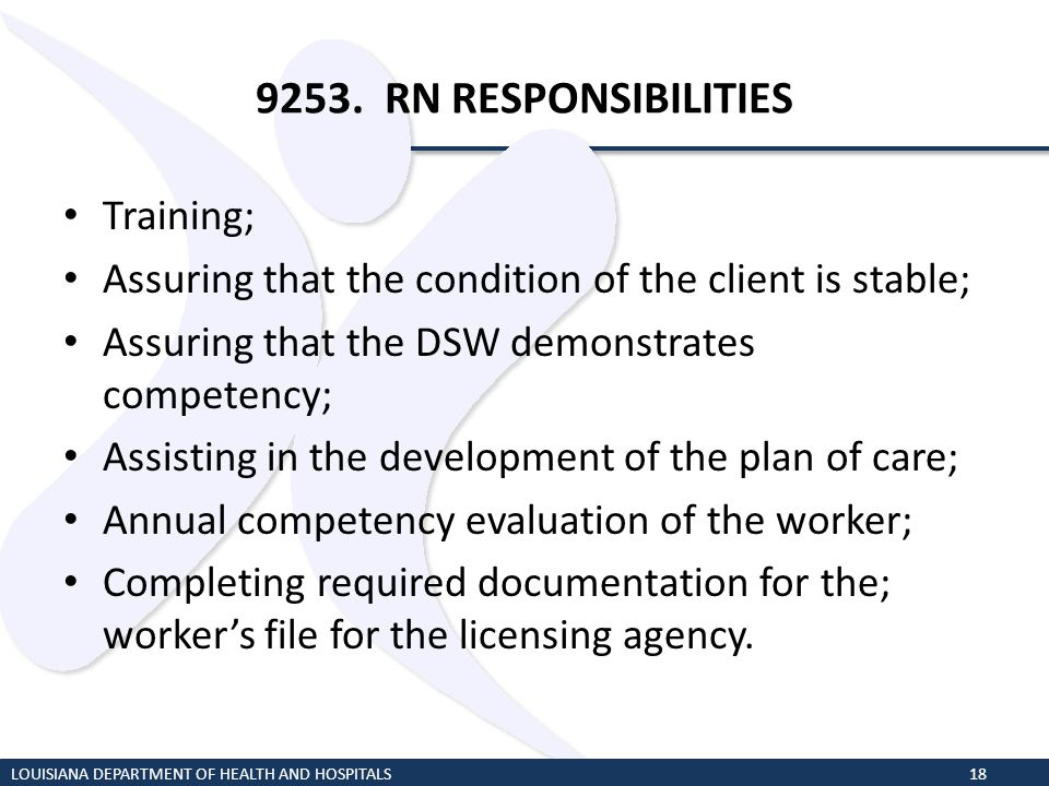 9253. RN RESPONSIBILITIES Training; Assuring that the condition of the client is stable; Assuring that the DSW demonstrates competency; Assisting in t