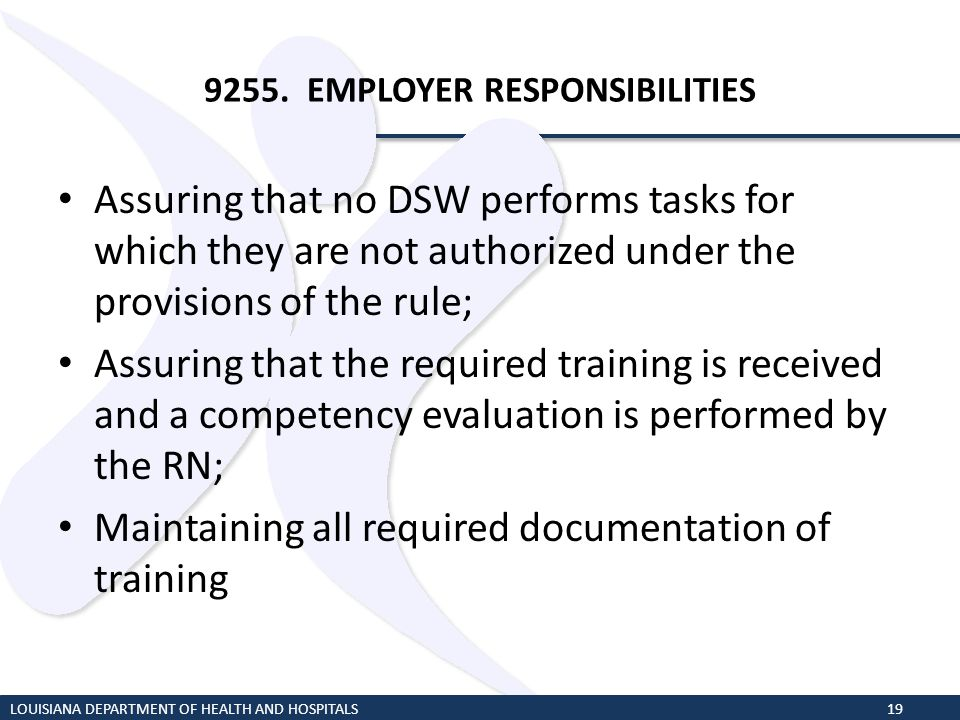 9255. EMPLOYER RESPONSIBILITIES Assuring that no DSW performs tasks for which they are not authorized under the provisions of the rule; Assuring that