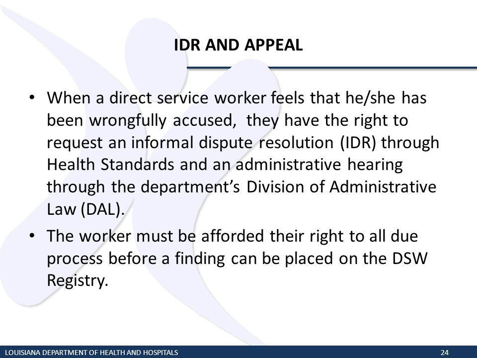 IDR AND APPEAL When a direct service worker feels that he/she has been wrongfully accused, they have the right to request an informal dispute resoluti