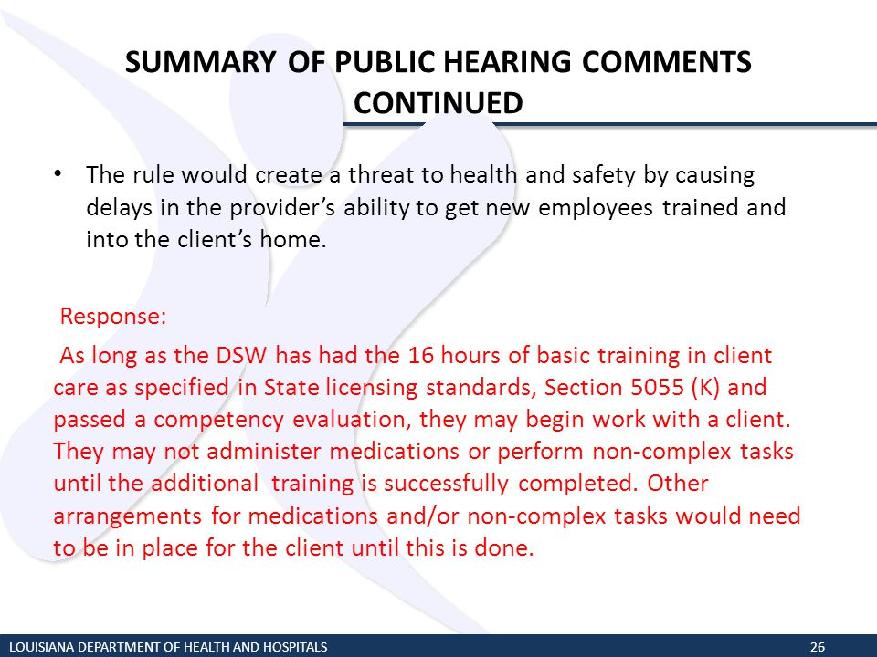 SUMMARY OF PUBLIC HEARING COMMENTS CONTINUED The rule would create a threat to health and safety by causing delays in the providers ability to get new