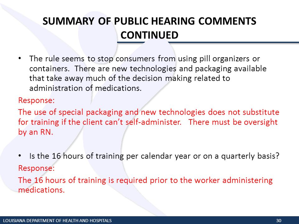 SUMMARY OF PUBLIC HEARING COMMENTS CONTINUED The rule seems to stop consumers from using pill organizers or containers. There are new technologies and