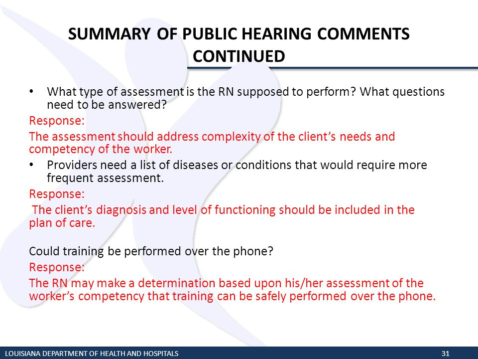 SUMMARY OF PUBLIC HEARING COMMENTS CONTINUED What type of assessment is the RN supposed to perform? What questions need to be answered? Response: The