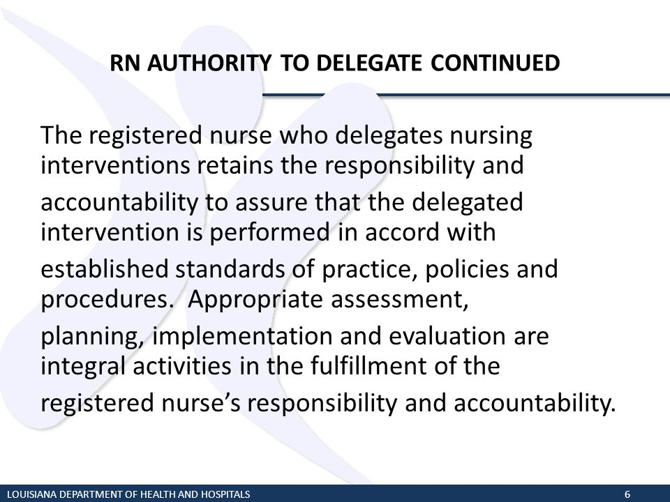 RN AUTHORITY TO DELEGATE CONTINUED The registered nurse who delegates nursing interventions retains the responsibility and accountability to assure th