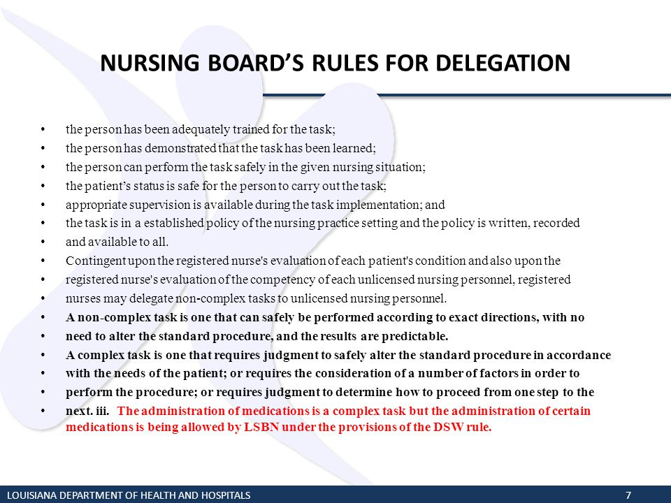 NURSING BOARDS RULES FOR DELEGATION the person has been adequately trained for the task; the person has demonstrated that the task has been learned; t