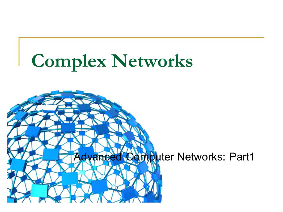 Complex Networks Advanced Computer Networks: Part1