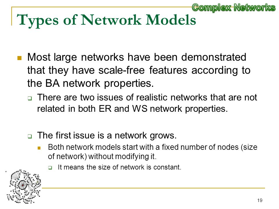 Types of Network Models Most large networks have been demonstrated that they have scale-free features according to the BA network properties.