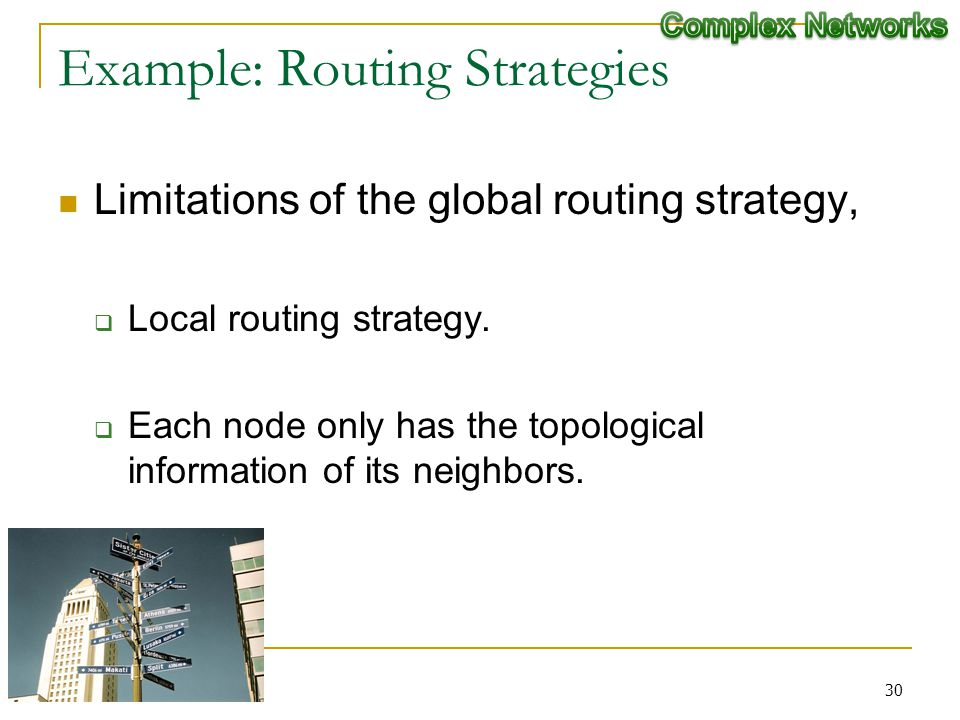 Example: Routing Strategies Limitations of the global routing strategy, Local routing strategy.