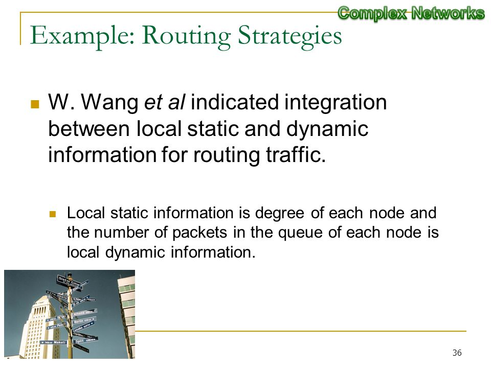 Example: Routing Strategies W. Wang et al indicated integration between local static and dynamic information for routing traffic. Local static informa