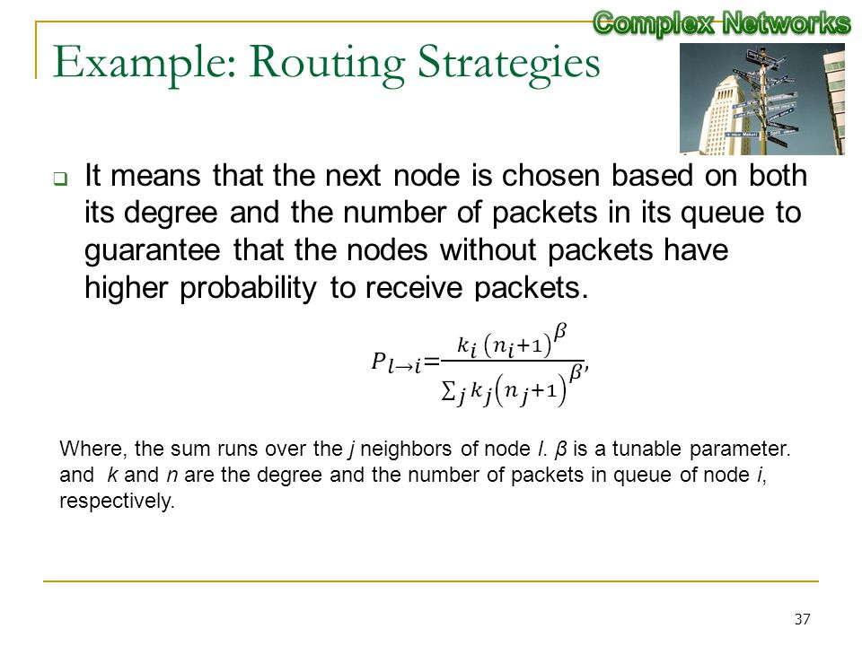 Example: Routing Strategies It means that the next node is chosen based on both its degree and the number of packets in its queue to guarantee that the nodes without packets have higher probability to receive packets.