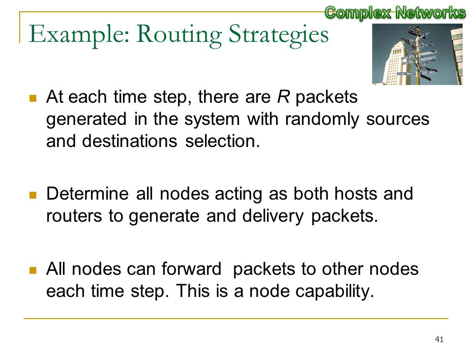 Example: Routing Strategies At each time step, there are R packets generated in the system with randomly sources and destinations selection.