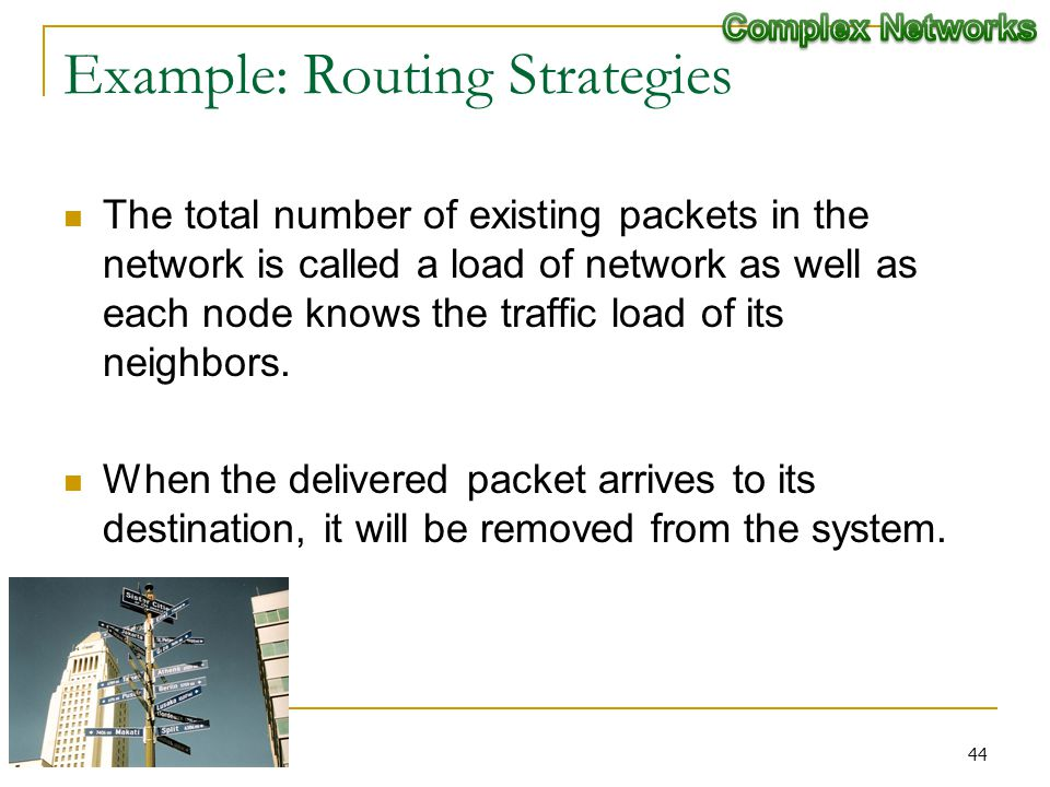 Example: Routing Strategies The total number of existing packets in the network is called a load of network as well as each node knows the traffic loa