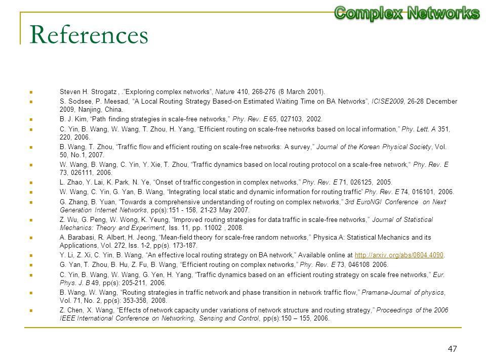 References Steven H.Strogatz,.Exploring complex networks, Nature 410, 268-276 (8 March 2001).