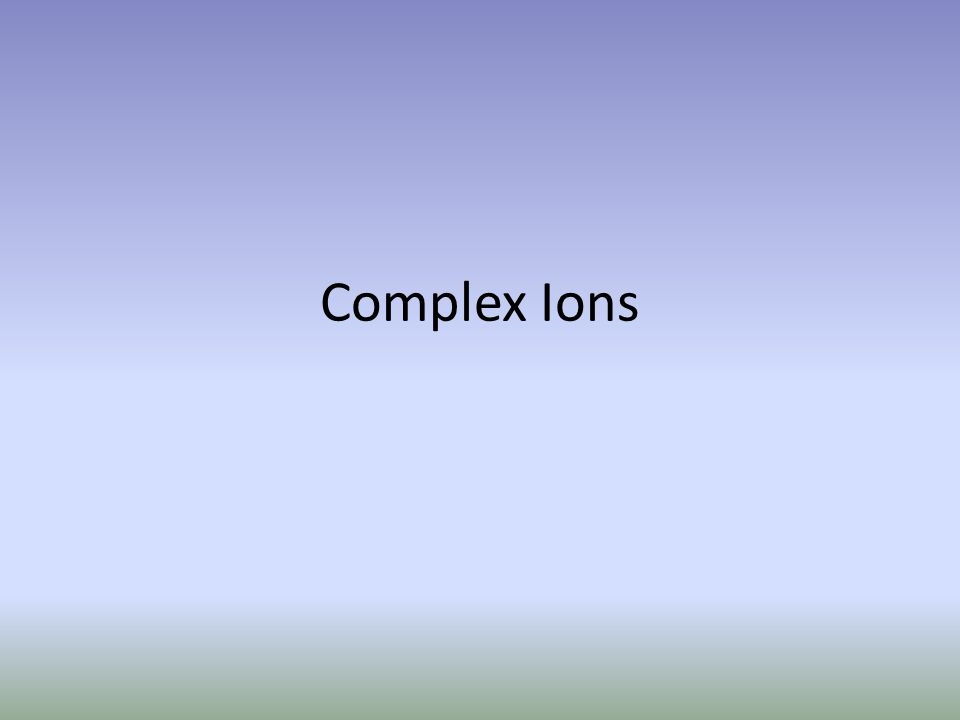 Complex ions generally contain transition metals like iron, cobalt, nickel, copper, zinc, and silver.