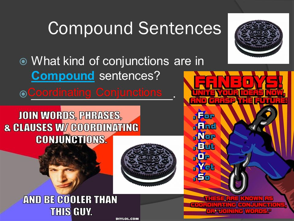 Compound Sentences What kind of conjunctions are in Compound sentences.