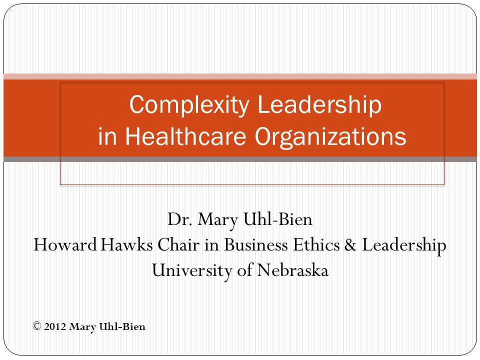 Conclusions Healthcare needs to respond to complexity with complexity: Loosen the administrative system Fuel the entrepreneurial system (and generative leadership) Develop the adaptive system (adaptive leadership and adaptive dynamics) to capitalize on emergence