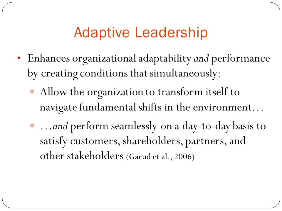 Enhances organizational adaptability and performance by creating conditions that simultaneously: Allow the organization to transform itself to navigat