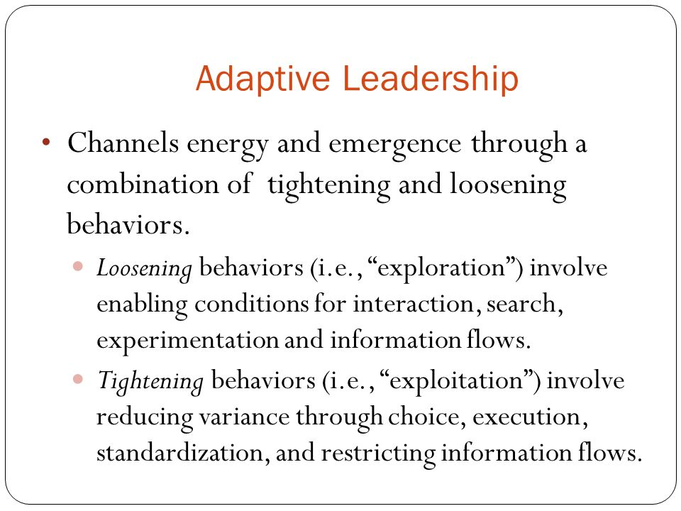 Adaptive Leadership Channels energy and emergence through a combination of tightening and loosening behaviors. Loosening behaviors (i.e., exploration)