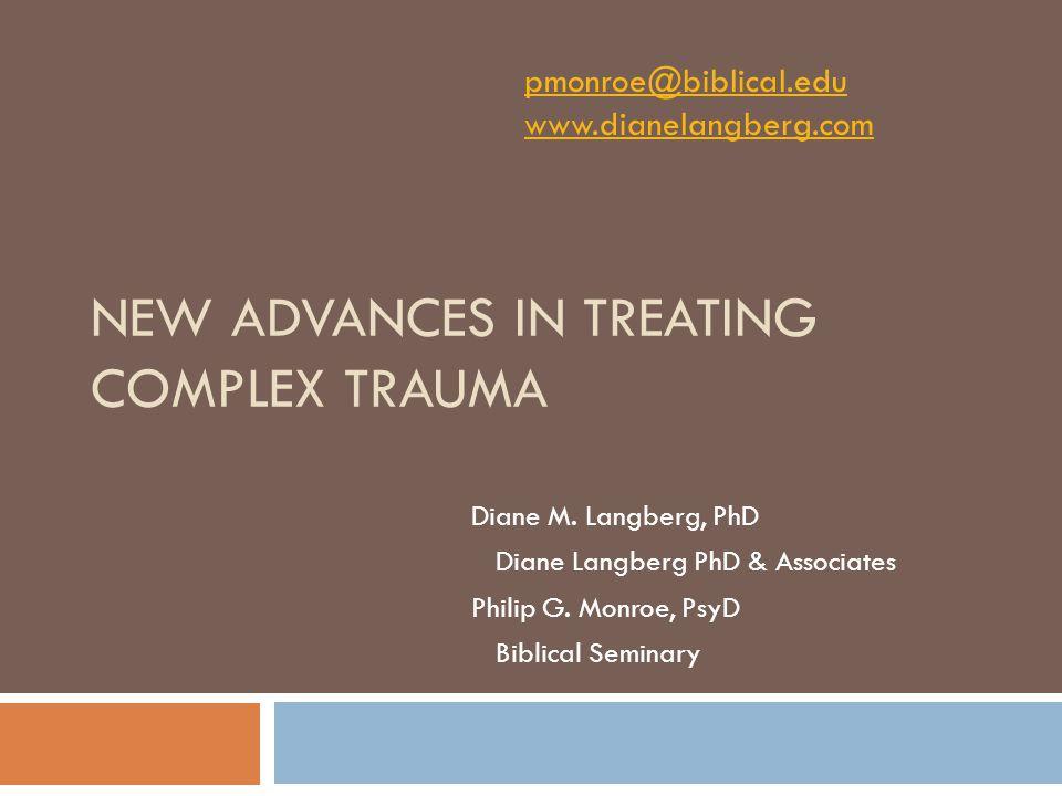 NEW ADVANCES IN TREATING COMPLEX TRAUMA Diane M.