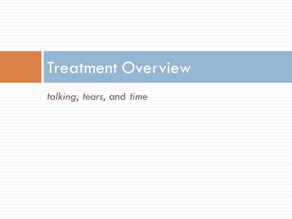 talking, tears, and time Treatment Overview