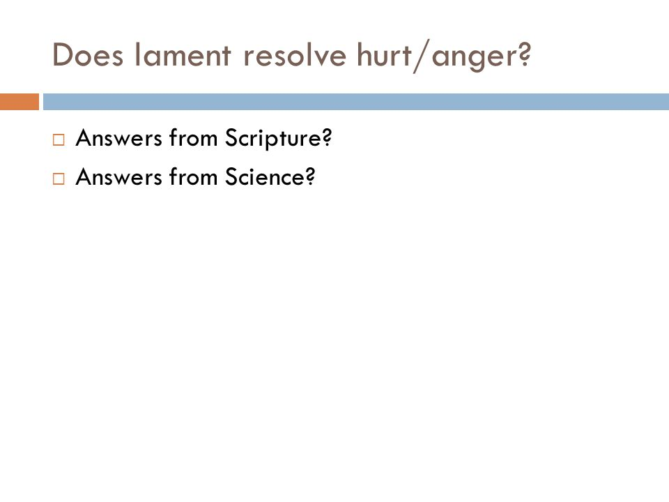 Does lament resolve hurt/anger? Answers from Scripture? Answers from Science?