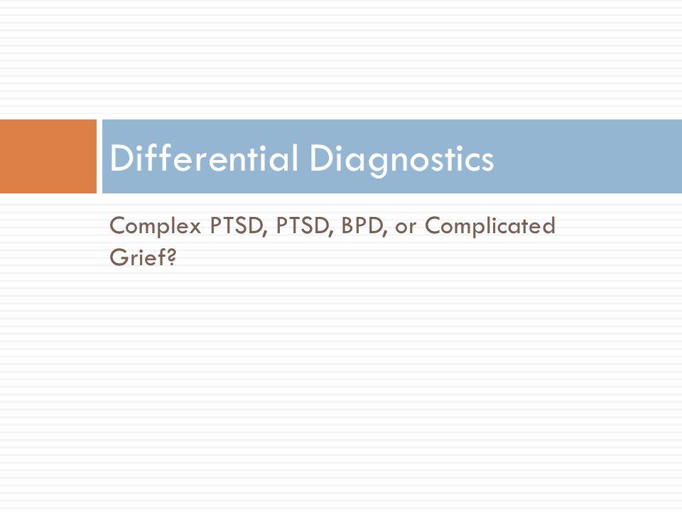 Complex PTSD, PTSD, BPD, or Complicated Grief? Differential Diagnostics
