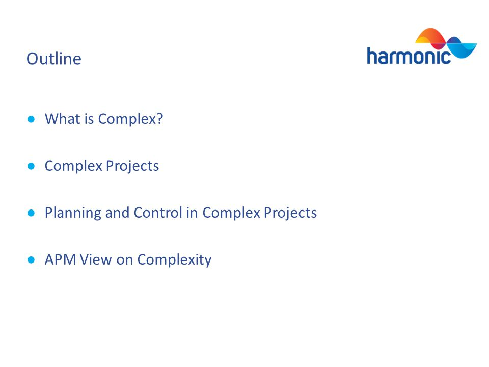 Outline What is Complex? Complex Projects Planning and Control in Complex Projects APM View on Complexity