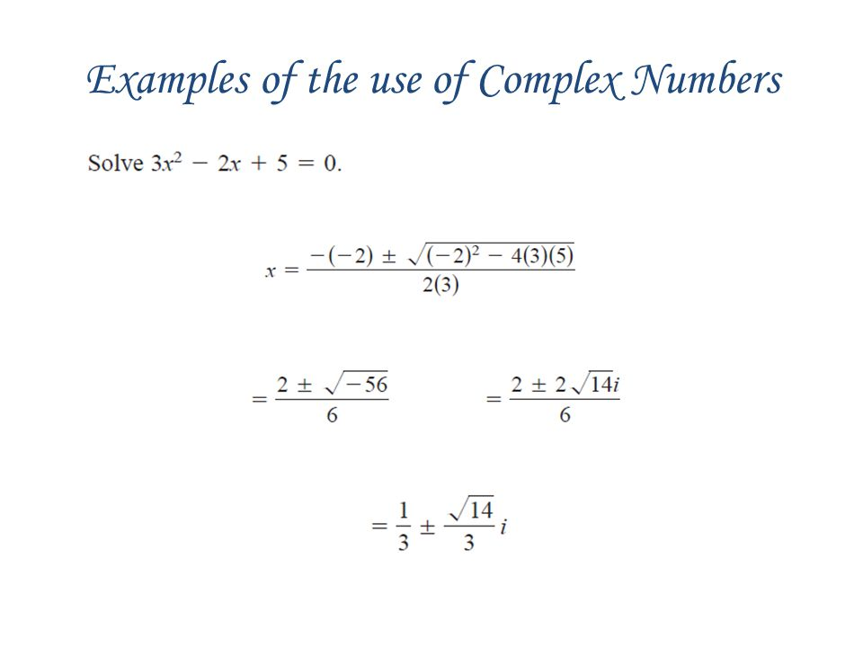 Examples of the use of Complex Numbers