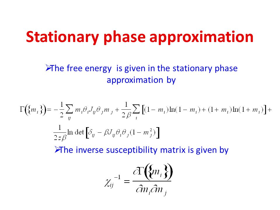 Stationary phase approximation The free energy is given in the stationary phase approximation by The inverse susceptibility matrix is given by