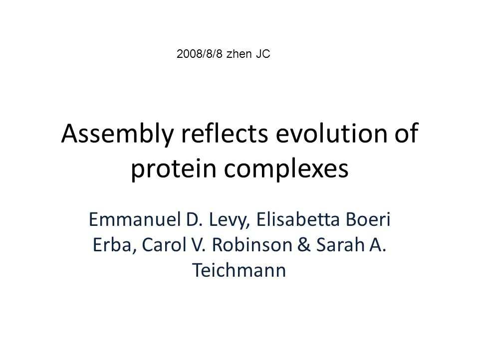 Assembly reflects evolution of protein complexes Emmanuel D.