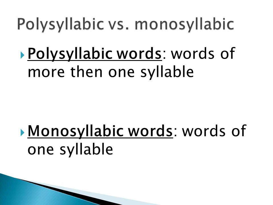 Polysyllabic words: words of more then one syllable Monosyllabic words: words of one syllable