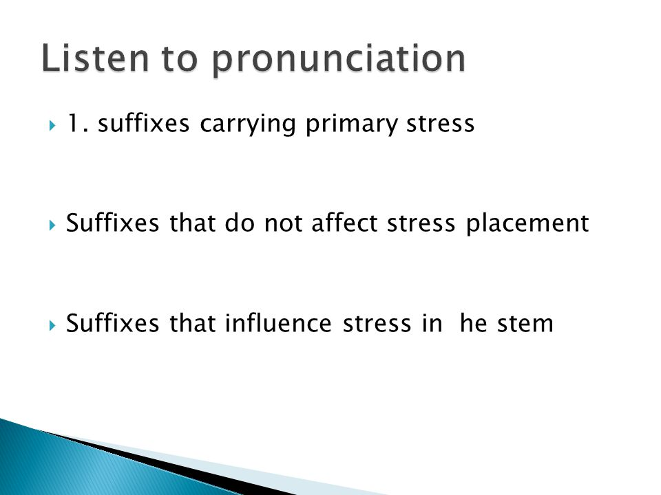 1. suffixes carrying primary stress Suffixes that do not affect stress placement Suffixes that influence stress in he stem