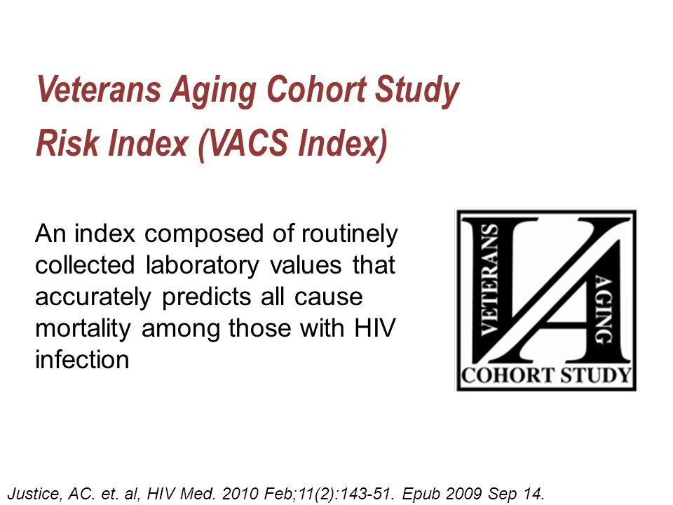 Veterans Aging Cohort Study Risk Index (VACS Index) Justice, AC. et. al, HIV Med. 2010 Feb;11(2):143-51. Epub 2009 Sep 14. An index composed of routin