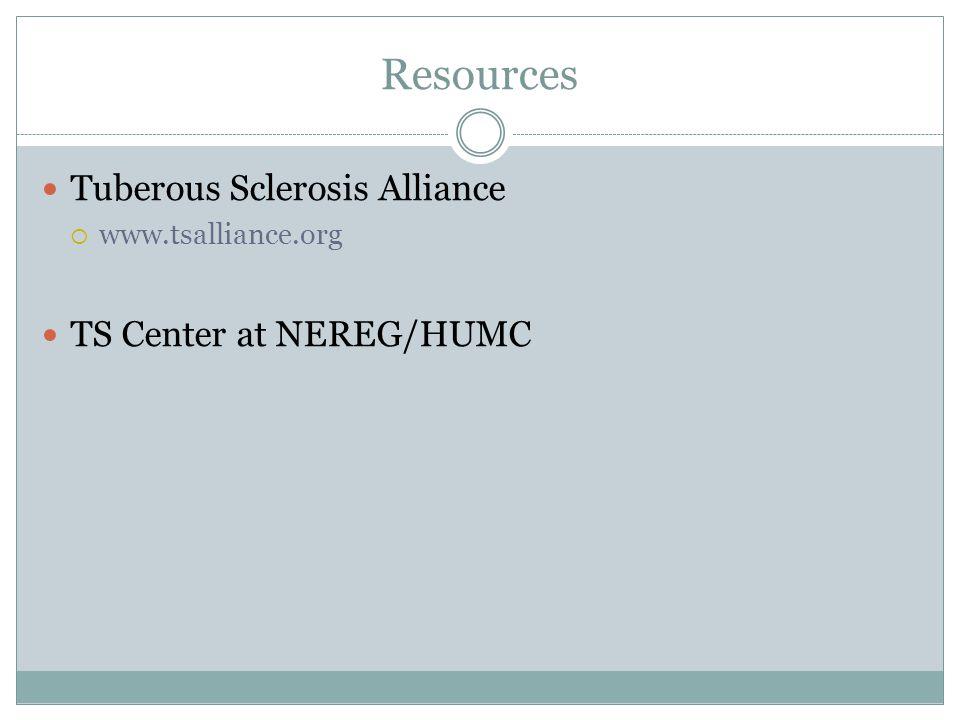 Resources Tuberous Sclerosis Alliance www.tsalliance.org TS Center at NEREG/HUMC