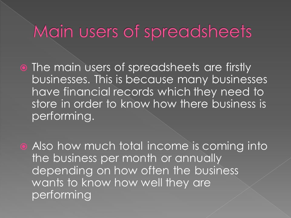 The main users of spreadsheets are firstly businesses.