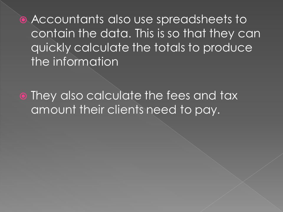 Accountants also use spreadsheets to contain the data.