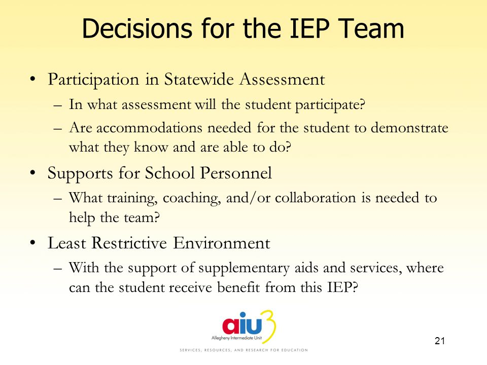 Decisions for the IEP Team Participation in Statewide Assessment –In what assessment will the student participate.