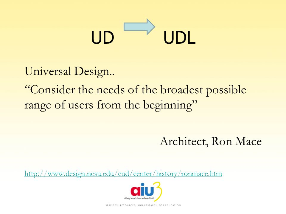 UD UDL Universal Design.. Consider the needs of the broadest possible range of users from the beginning Architect, Ron Mace http://www.design.ncsu.edu