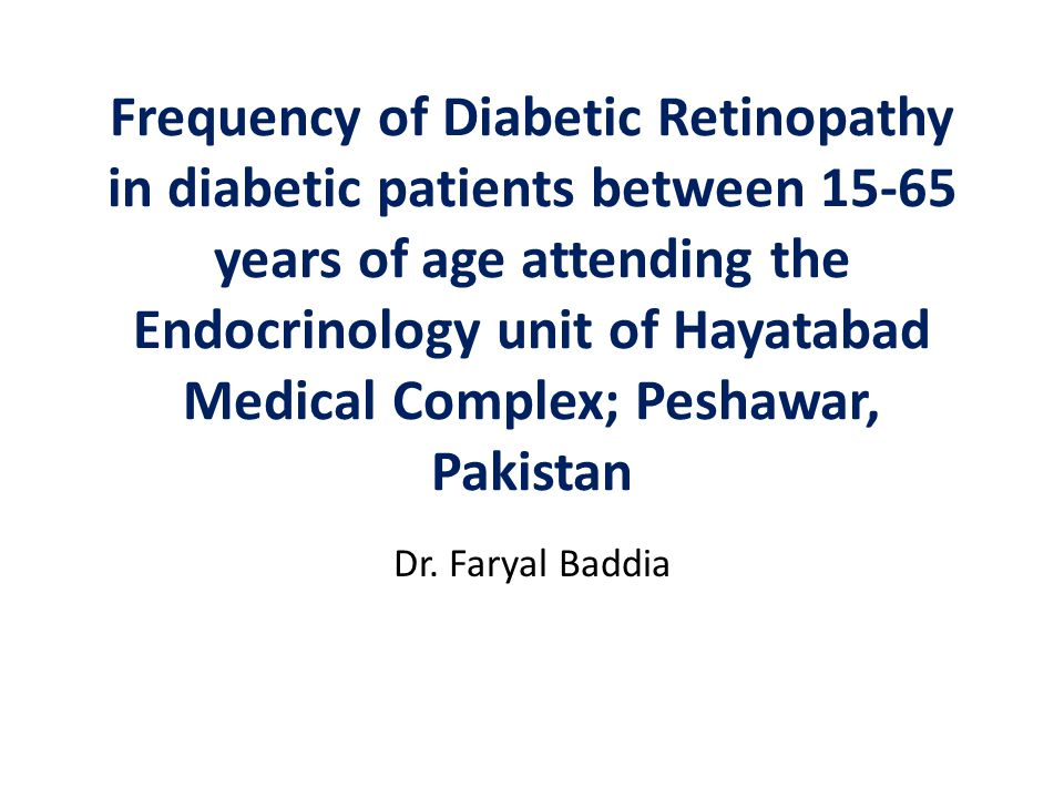 Frequency of Diabetic Retinopathy in diabetic patients between 15-65 years of age attending the Endocrinology unit of Hayatabad Medical Complex; Peshawar, Pakistan Dr.