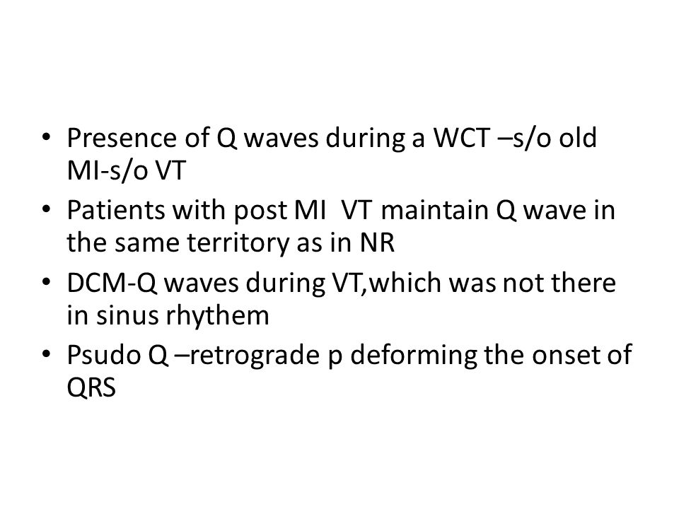 Presence of Q waves during a WCT –s/o old MI-s/o VT Patients with post MI VT maintain Q wave in the same territory as in NR DCM-Q waves during VT,whic