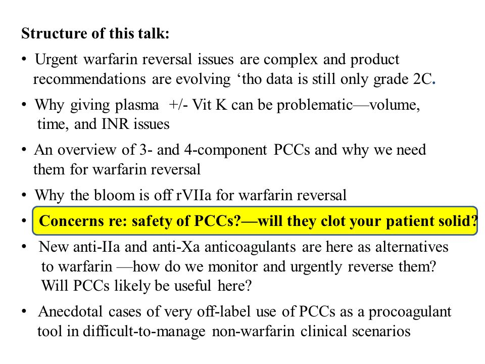 Structure of this talk: Urgent warfarin reversal issues are complex and product recommendations are evolving tho data is still only grade 2C. Why givi